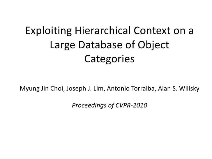 Exploiting Hierarchical Context on a Large Database of Object Categories<br />Myung Jin Choi,Joseph J. Lim,Antonio Torra...