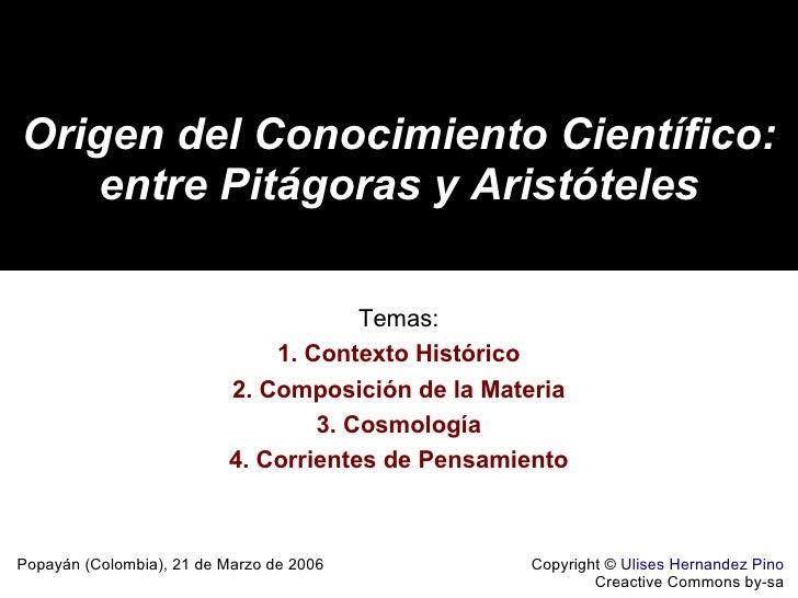 Origen del Conocimiento Científico: entre Pitágoras y Aristóteles Copyright ©  Ulises Hernandez Pino Creactive Commons by-...
