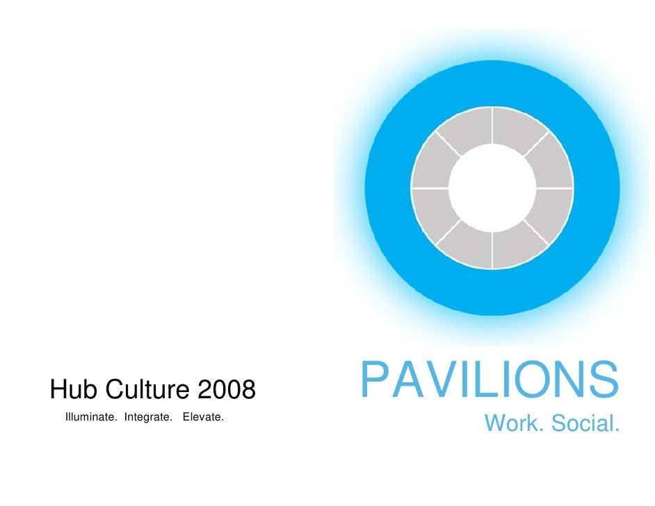 Hub Culture 2008  Illuminate. Integrate. Elevate.                                    PAVILIONS                            ...