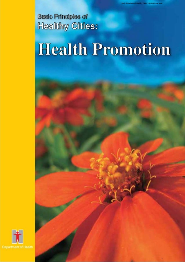 Basic Principles of Healthy Cities : Health Promotion  Basic Principles of  Healthy Cities:  Health Promotion   1