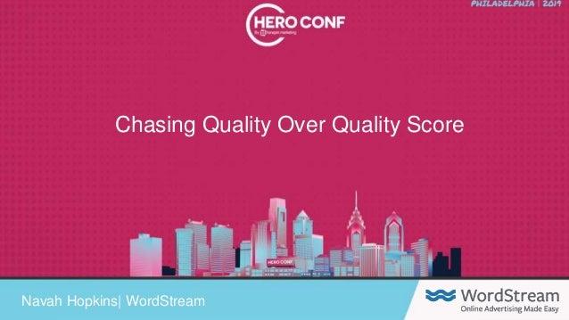 @navahf nhopkins@wordstream.com Chasing Quality Over Quality Score Navah Hopkins| WordStream
