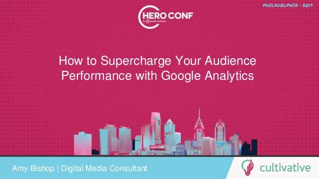 www.CultivativeMarketing.com @hoffman8 How to Supercharge Your Audience Performance with Google Analytics Amy Bishop | Dig...