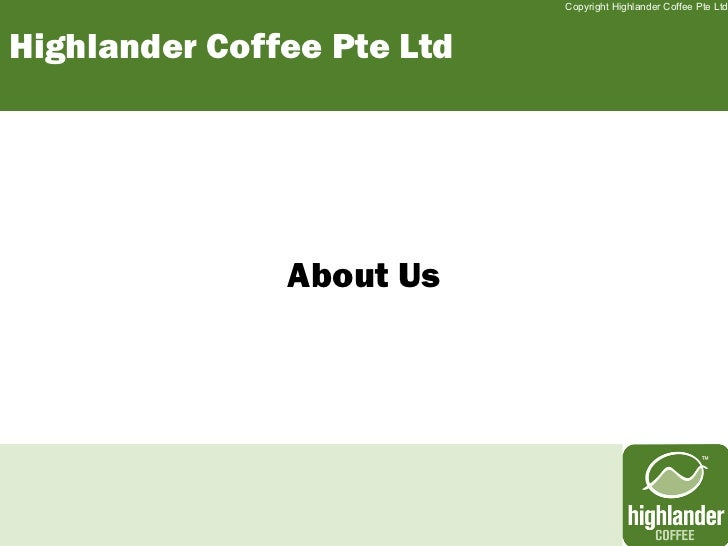 Copyright Highlander Coffee Pte LtdHighlander Coffee Pte Ltd               About Us