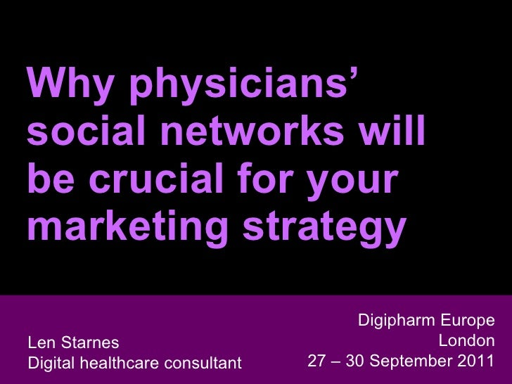 Why physicians' social networks will be crucial for your  marketing strategy Len Starnes Head of Digital Marketing & Sales...