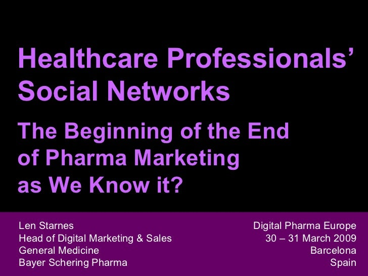 Healthcare Professionals' Social Networks The Beginning of the End  of Pharma Marketing  as We Know it? Len Starnes Head o...