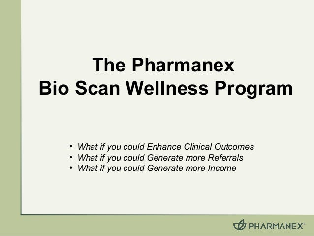 The Pharmanex Bio Scan Wellness Program • What if you could Enhance Clinical Outcomes • What if you could Generate more Re...