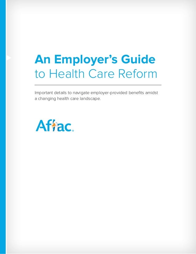 An Employer's Guide to Health Care Reform Important details to navigate employer-provided benefits amidst a changing healt...