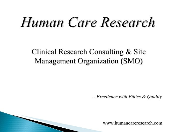 Human Care Research Clinical Research Consulting & Site Management Organization (SMO) www.humancareresearch.com  -- Excell...