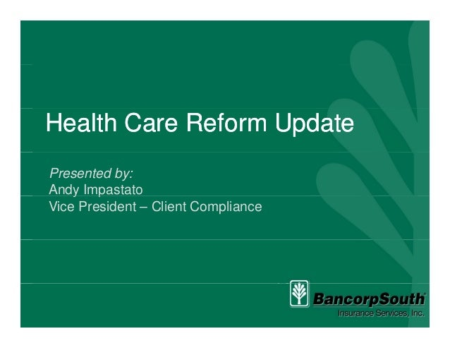 Health Care Reform UpdateHealth Care Reform UpdatePresented by:Andy Impastatoy pVice President – Client Compliance