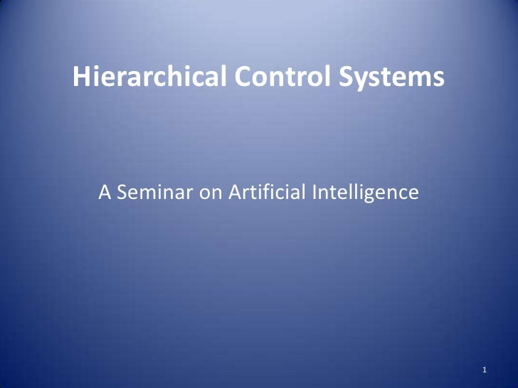Hierarchical Control Systems<br />A Seminar on Artificial Intelligence<br />1<br />