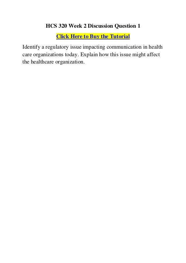 hcs 320 health care communication methods Nursing home administrator health care communication methods university of phoenix hcs 320 (3 pages | 1182 words) the delivery of healthcare is a high touch enterprise that calls for interaction among every stakeholder within the healthcare sphere communication, whether interpersonal or intrapersonal, is a crucial part of the.