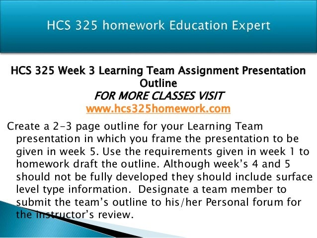 hcs 325 week 3 Free essay: week - 3 importance of teams murugareddy pattiputtur university of phoenix hcs/325 dawn sienkiewicz november 10, 2012 abstract teams are formed.