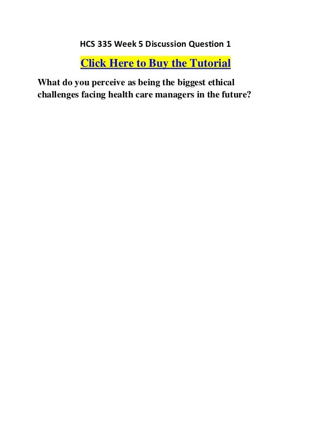 HCS 335 Week 5 Discussion Question 1          Click Here to Buy the TutorialWhat do you perceive as being the biggest ethi...