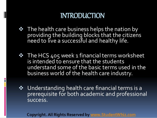 hcs 405 week 2 terms Hcs 405 wk 2 terms  university of phoenix material week two health care financial terms worksheet understanding health care financial terms is a prerequisite for both academic and professional success.