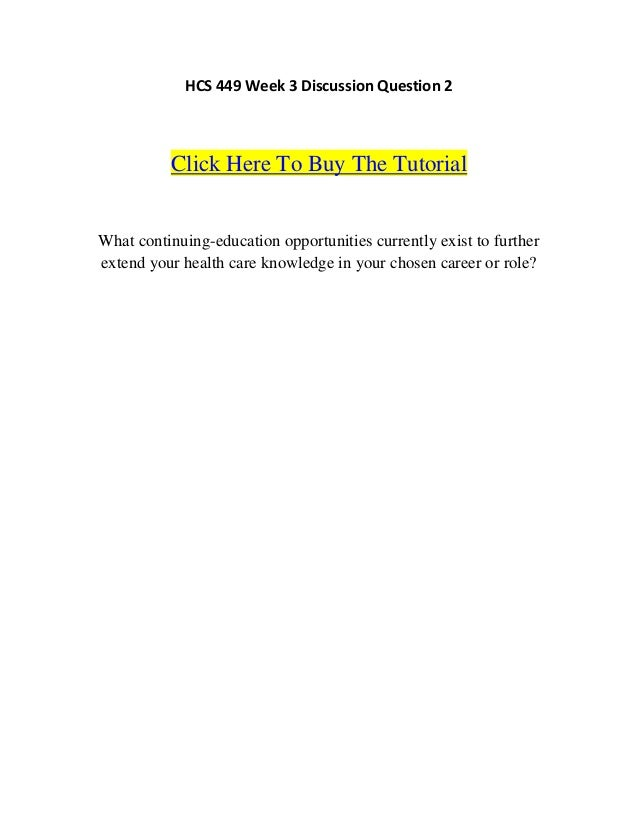 HCS 449 Week 3 Discussion Question 2          Click Here To Buy The TutorialWhat continuing-education opportunities curren...