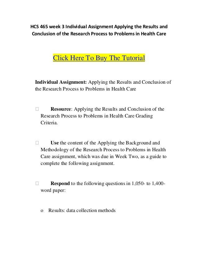 HCS 465 week 3 Individual Assignment Applying the Results andConclusion of the Research Process to Problems in Health Care...
