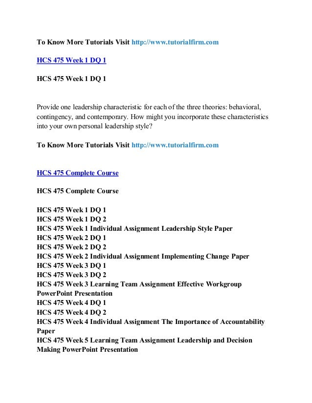 hcs 475 week 1 leadership style Hcs 475 week 1 individual assignment leadership style paperfor more course tutorials visitwwwuophelpcomindividual assignment: leadership style paper write a 700- to 1,050-word paper that addresses the following:based on your reading, who do you see as having a successful leadership style, and why do you consider him or her a.