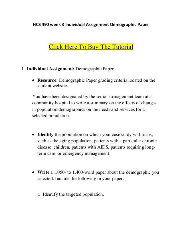 hcs 490 demographic paper essay Academic help online hcs/490 hcs 490 week 3 individual demographic paper / university of phoenix pin it resource: demographic paper grading criteria located in the course materials forum in the classroom.
