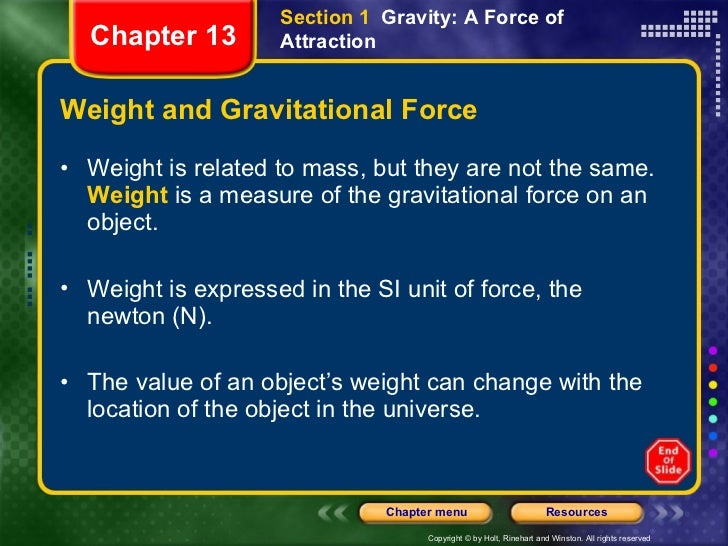 Weight and Gravitational Force <ul><li>Weight is related to mass, but they are not the same.  Weight  is a measure of the ...
