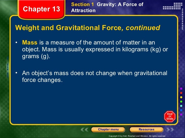 Weight and Gravitational Force , continued <ul><li>Mass  is a measure of the amount of matter in an object. Mass is usuall...