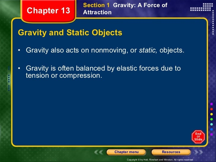 Gravity and Static Objects <ul><li>Gravity also acts on nonmoving, or  static,  objects. </li></ul><ul><li>Gravity is ofte...
