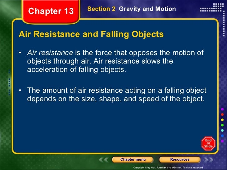 Air Resistance and Falling Objects <ul><li>Air resistance  is the force that opposes the motion of objects through air. Ai...