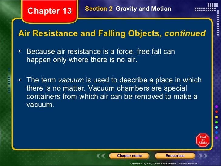 Air Resistance and Falling Objects , continued <ul><li>Because air resistance is a force, free fall can happen only where ...