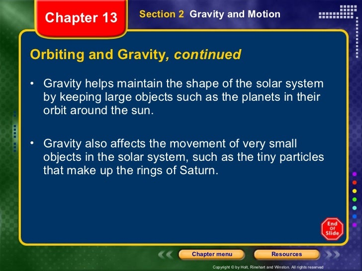 Orbiting and Gravity , continued <ul><li>Gravity helps maintain the shape of the solar system by keeping large objects suc...