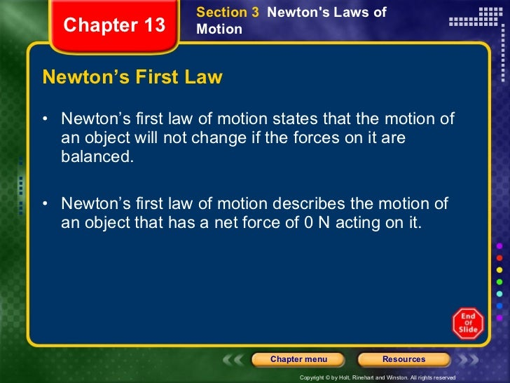 Newton's First Law <ul><li>Newton's first law of motion states that the motion of an object will not change if the forces ...