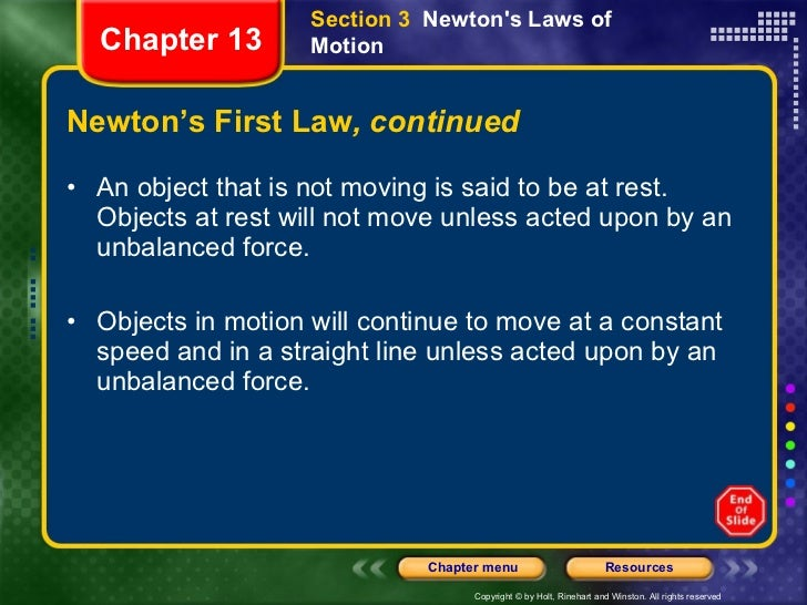 Newton's First Law , continued <ul><li>An object that is not moving is said to be at rest. Objects at rest will not move u...