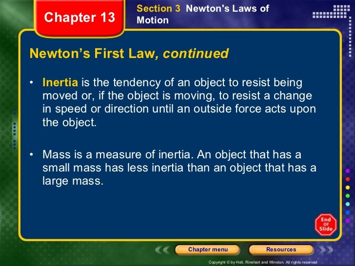 Newton's First Law , continued <ul><li>Inertia  is the tendency of an object to resist being moved or, if the object is mo...