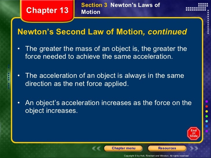 Newton's Second Law of Motion , continued <ul><li>The greater the mass of an object is, the greater the force needed to ac...