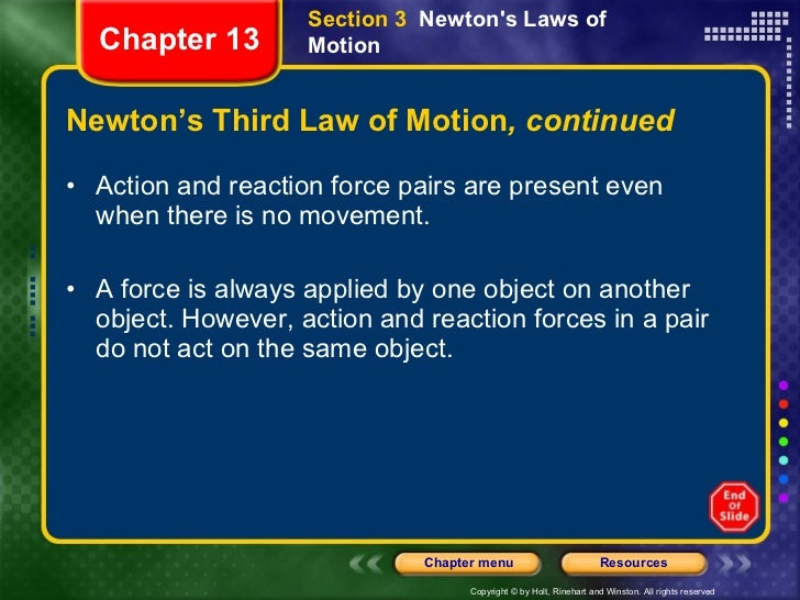 Newton's Third Law of Motion , continued <ul><li>Action and reaction force pairs are present even when there is no movemen...