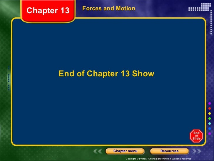 End of Chapter 13 Show Forces and Motion  Chapter 13