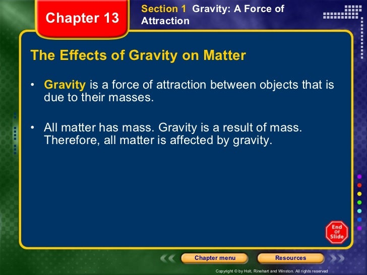 The Effects of Gravity on Matter <ul><li>Gravity  is a force of attraction between objects that is due to their masses. </...