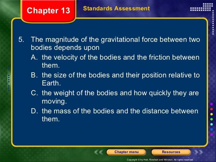 <ul><li>5. The magnitude of the gravitational force between two bodies depends upon </li></ul><ul><ul><li>A. the velocity ...