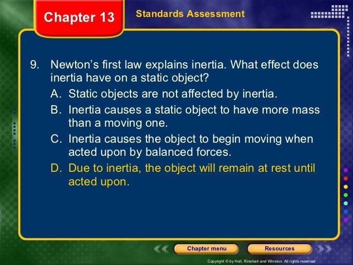 <ul><li>9. Newton's first law explains inertia. What effect does inertia have on a static object? </li></ul><ul><ul><li>A....