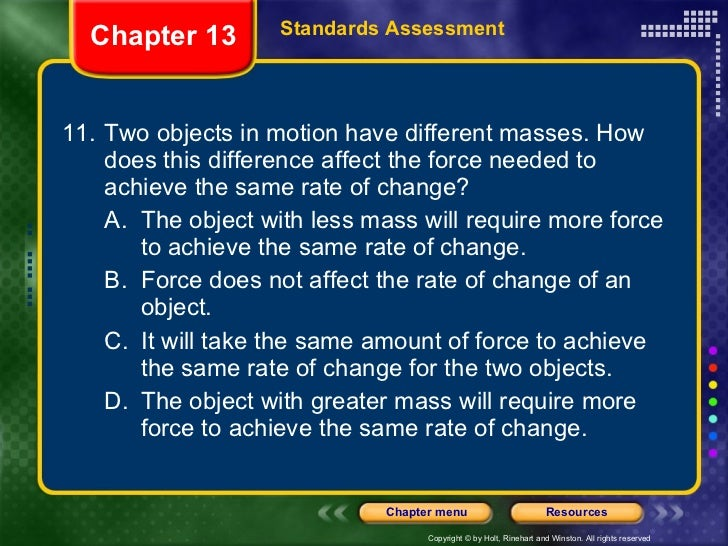 <ul><li>11. Two objects in motion have different masses. How does this difference affect the force needed to achieve the s...