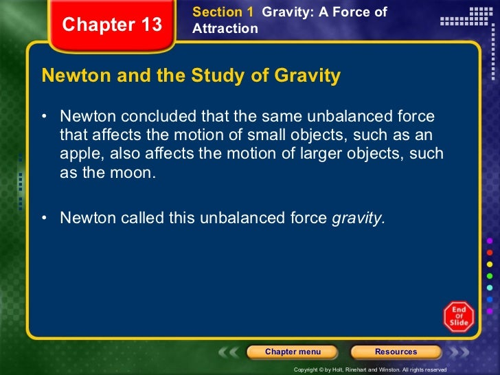 Newton and the Study of Gravity <ul><li>Newton concluded that the same unbalanced force that affects the motion of small o...