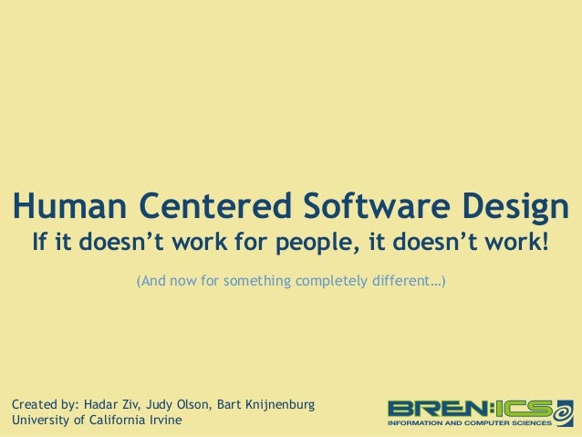Human Centered Software Design   If it doesn't work for people, it doesn't work!                    (And now for something...