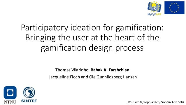Participatory ideation for gamification: Bringing the user at the heart of the gamification design process Thomas Vilarinh...