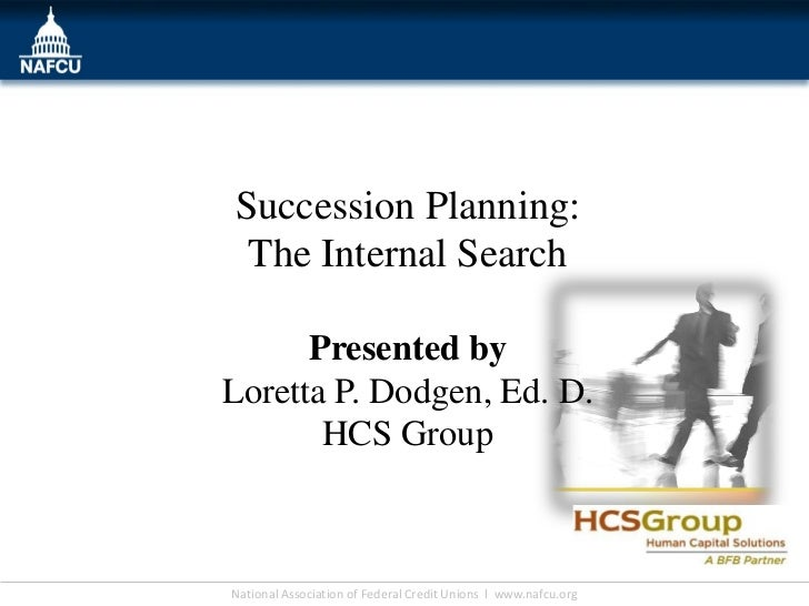 Succession Planning: The Internal Search      Presented byLoretta P. Dodgen, Ed. D.       HCS Group                       ...