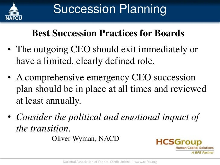 Succession Planning      Best Succession Practices for Boards• The outgoing CEO should exit immediately or  have a limited...