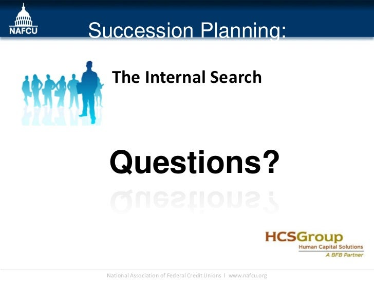 Succession Planning:  The Internal Search  Questions?                                                                 Inse...