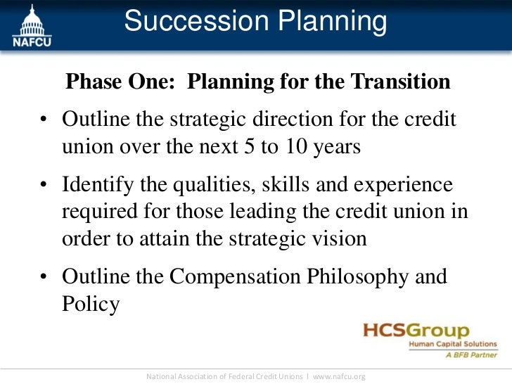 Succession Planning  Phase One: Planning for the Transition• Outline the strategic direction for the credit  union over th...