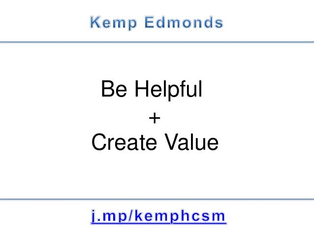 Be Helpful + Create Value