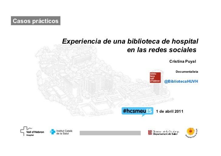 Experiencia de una biblioteca de hospital en las redes sociales   Cristina Puyal  Documentalista @BibliotecaHUVH 1 de abri...