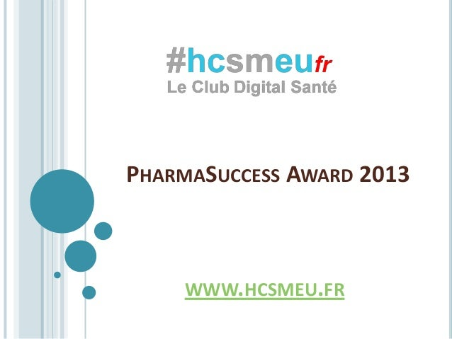PHARMASUCCESS AWARD 2013    WWW.HCSMEU.FR