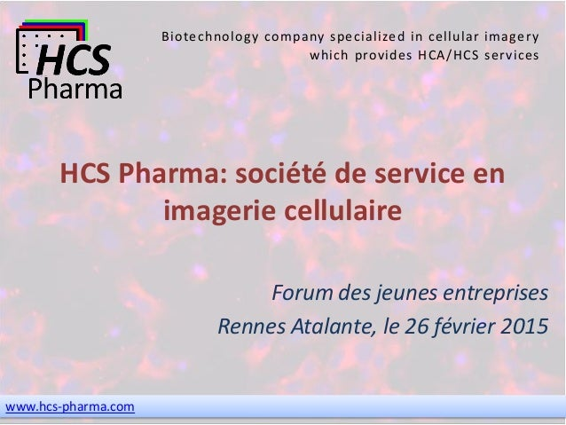 www.hcs-pharma.com Biotechnology company specialized in cellular imagery which provides HCA/HCS services HCS Pharma: socié...