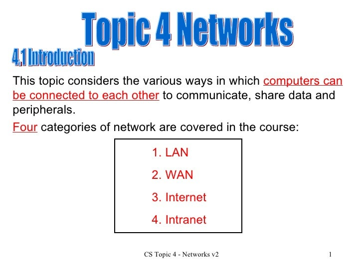Topic 4 Networks 4.1 Introduction This topic considers the various ways in which  computers can be connected to each other...